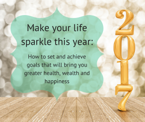 How-to-set-and-achieve-goals-that-will-bring-you-greater-health-wealth-and-happiness-in-2017