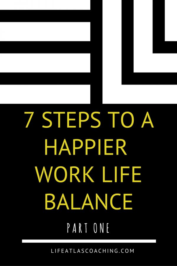 seven steps to a happier work life balance part one
